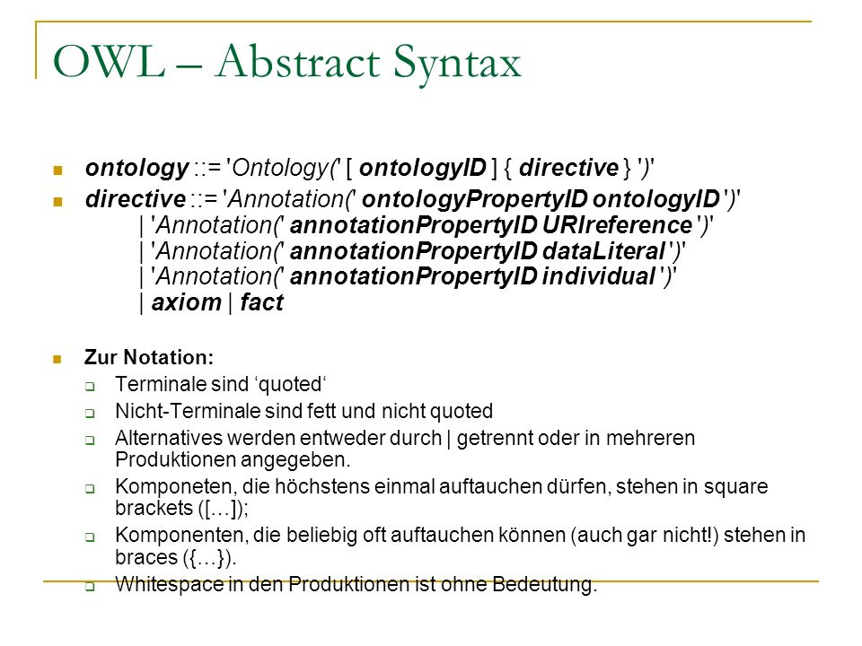 OWL – Abstract Syntax ontology ::= Ontology( [ ontologyID ] { directive } )